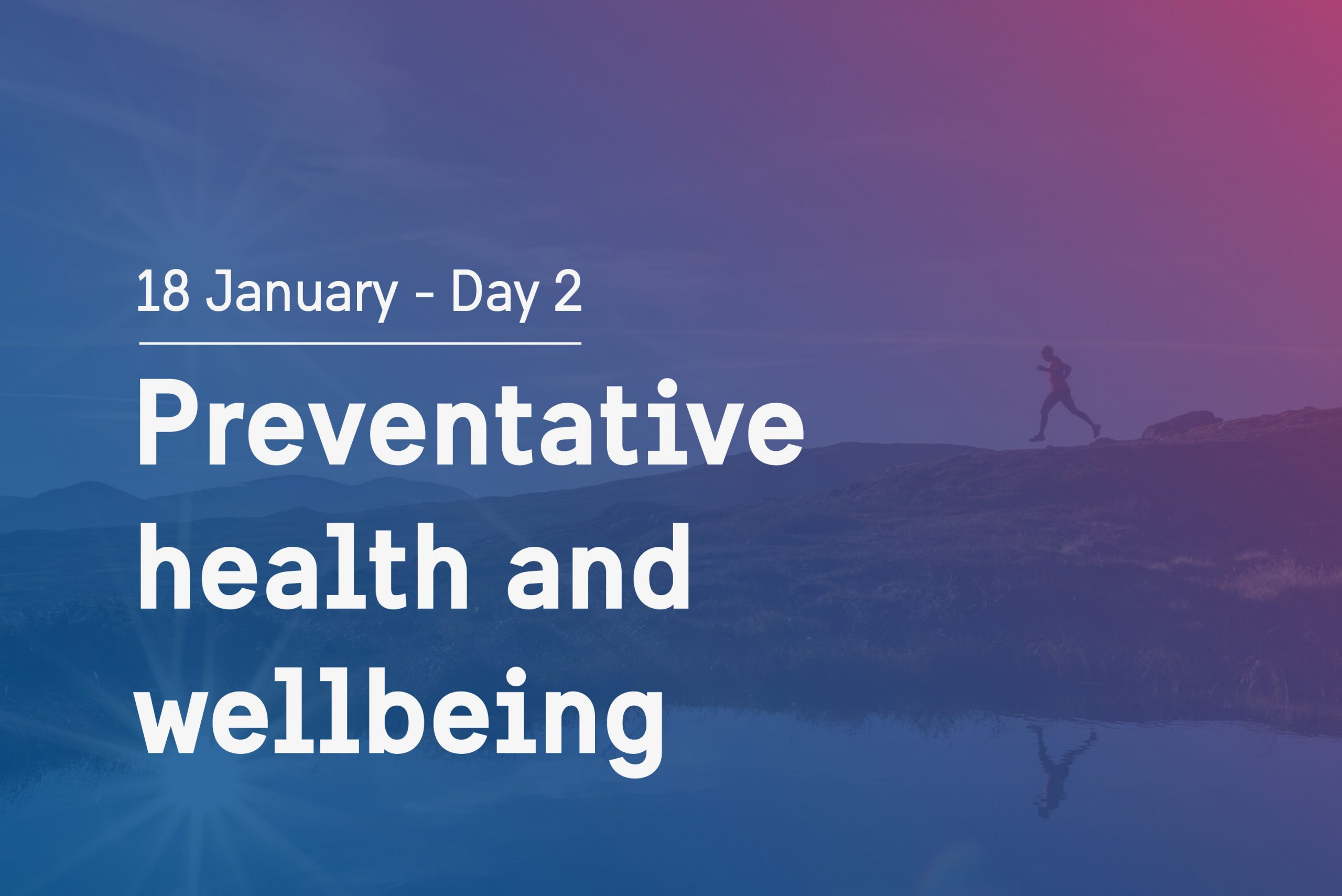 Day 2 theme: Preventative health and wellbeing
